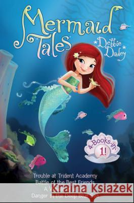 Mermaid Tales 4-Books-In-1!: Trouble at Trident Academy; Battle of the Best Friends; A Whale of a Tale; Danger in the Deep Blue Sea Debbie Dadey Tatevik Avakyan 9781481475921