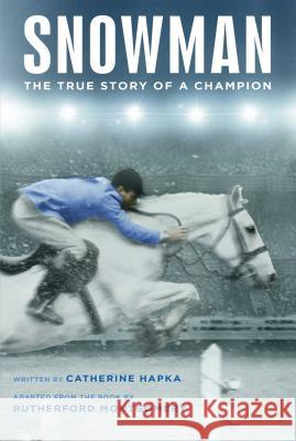 Snowman: The True Story of a Champion Catherine Hapka Rutherford Montgomery 9781481478137