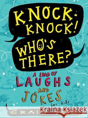 Knock-Knock! Who's There?: A Load of Laughs and Jokes for Kids Craig Yoe Craig Yoe 9781481478205
