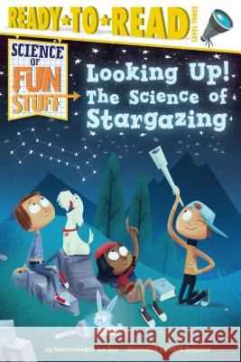 Looking Up!: The Science of Stargazing Joe Rao Mark Borgions 9781481479172 Simon Spotlight