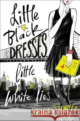 Little Black Dresses, Little White Lies Laura Stampler 9781481485203