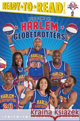 Here Come the Harlem Globetrotters Larry Dobrow 9781481487450
