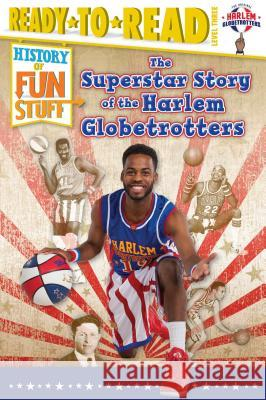 The Superstar Story of the Harlem Globetrotters Larry Dobrow Scott Burroughs 9781481487481