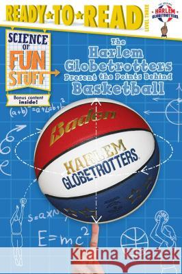 The Harlem Globetrotters Present the Points Behind Basketball Larry Dobrow Scott Burroughs 9781481487511