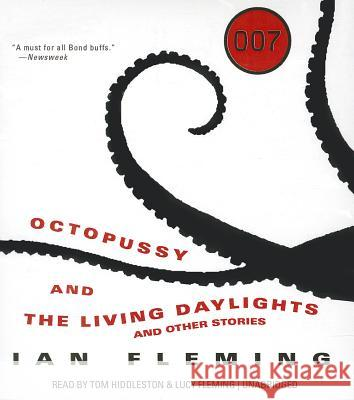 Octopussy and the Living Daylights: And Other Stories - audiobook Ian Fleming Tom Hiddleston Lucy Fleming 9781481508957 Blackstone Audiobooks