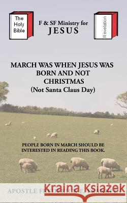 March Was When Jesus Was Born and Not Christmas Apostle Frederick E. Franklin 9781481729758