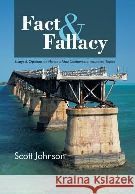 Fact & Fallacy: Essays & Opinions on Florida's Most Controversial Insurance Topics 2009-2012 Scott Johnson 9781481750103