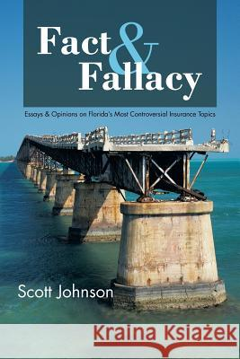 Fact & Fallacy: Essays & Opinions on Florida's Most Controversial Insurance Topics 2009-2012 Scott Johnson 9781481750127