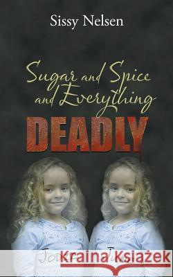 Sugar and Spice and Everything Deadly Sissy Nelsen 9781481750448