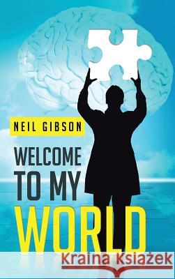 Welcome to My World Neil Gibson 9781481796439
