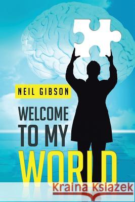 Welcome to My World Neil Gibson 9781481796446