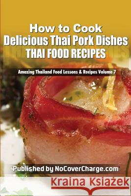 How to Cook Delicious Thai Pork Dishes: Thai Food Recipes Balthazar Moreno Paradee Turley Danica Nina Louwe 9781481811262