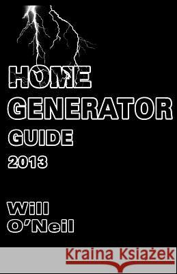 Home Generator Guide 2013 Will O'Neil 9781481816748