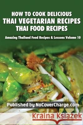 How to Cook Delicious Thai Vegetarian Recipes: Thai Food Recipes Balthazar Moreno Paradee Turley Danica Nina Louwe 9781481818285