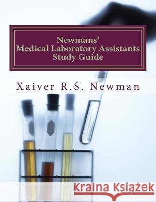Newmans' Medical Laboratory Assistants Study Guide: A Laboratory Synopsis Xaiver R. S. Newma Tiffany Holloway-Clark 9781481825344