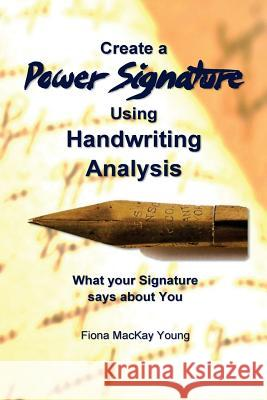 How to Create a Power Signature Using Handwriting Analysis: Signature Analysis: What Your Handwriting Says about You Fiona MacKa 9781481840712
