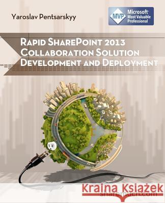 Rapid Sharepoint 2013 Collaboration Solution Development and Deployment Yaroslav Pentsarskyy Luis Ponce 9781481852579