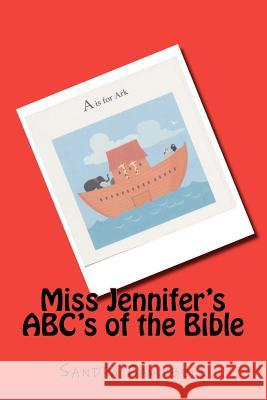 Miss Jennifer's Abc's of the Bible Sandra Campbell 9781481869881