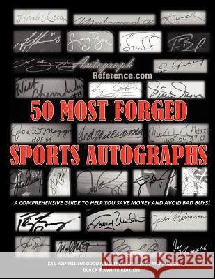 50 Most Forged Sports Autographs - Autograph Reference Guide: Black and White Edition Autograph Reference 9781481870597