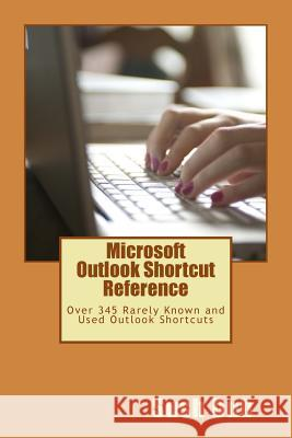 Microsoft Outlook Shortcut Reference Card: Over 345 Rarely Known and Used Outlook Shortcuts Sush Dub Tiny Publications 9781481889094