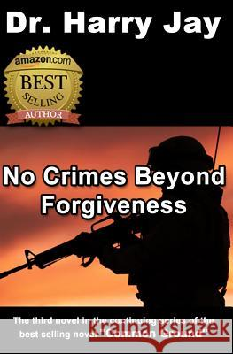 No Crimes Beyond Forgiveness: This Is the Sequel Action Adventure Novel to Until the Next Time. Dr Harry Jay 9781481912495 Createspace