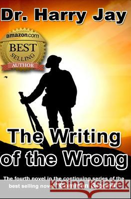 The Writing of the Wrong: The Sequel Novel to the Action Adventure Novel No Crimes Beyond Forgiveness. Dr Harry Jay 9781481912556 Createspace