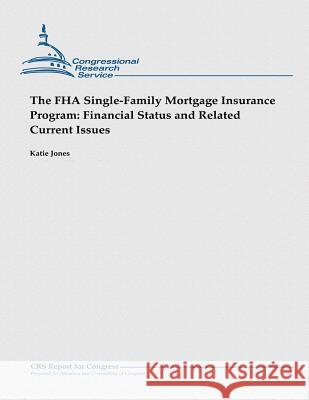 The FHA Single-Family Mortgage Insurance Program: Financial Status and Related Current Issues Katie Jones 9781481923477