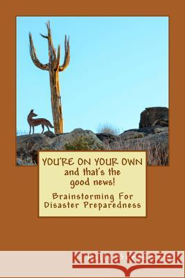 You're on Your Own...and That's the Good News!: Brainstorming for Disaster Preparedness Kelly Bergstrom 9781481925983