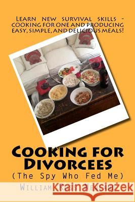 'Cooking for Divorcees (the Spy Who Fed Me)' MR William Ross Newland 9781481952101