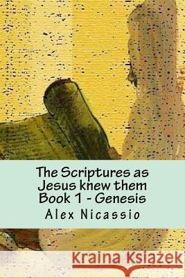 The Scriptures, as Jesus Knew Them: The Septuagint and Palestine Targum Jonathan Alex R. Nicassi 9781481959872