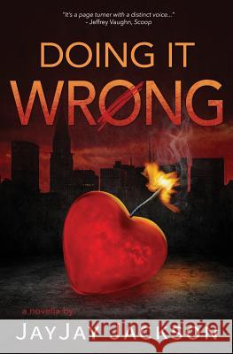 Doing It Wrong: A Novella in the Form of a Blog Jayjay Jackson 9781481974905
