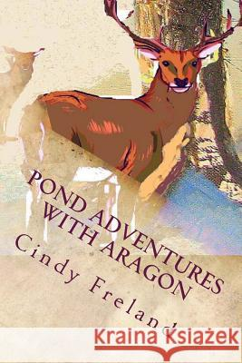 Pond Adventures with Aragon Cindy Freland John Morris 9781482025613