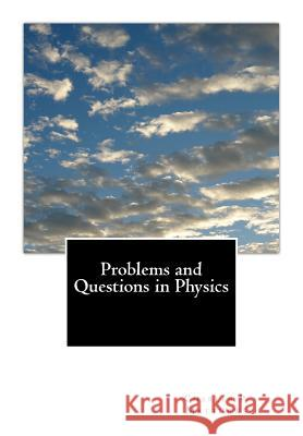 Problems and Questions in Physics Charles P. Matthews John, Jr. Shearer 9781482072211