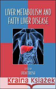 Liver Metabolism and Fatty Liver Disease Oren Tirosh 9781482212457