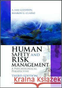 Human Safety and Risk Management: A Psychological Perspective, Third Edition A Ian Glendon 9781482220544 Taylor & Francis