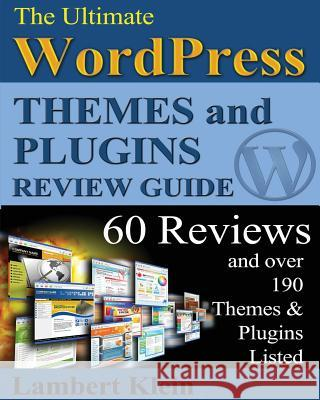 Ultimate 2013 Wordpress Themes and Plugins Guide: Unlock the Power of Wordpress in 2013 with the Most Potent Plugins and Themes! Lambert Klein 9781482300581