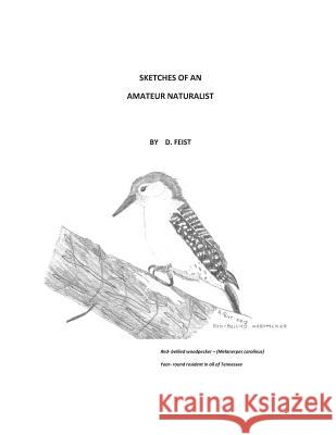 Sketches of an Amateur Naturalist D. Feist 9781482312843