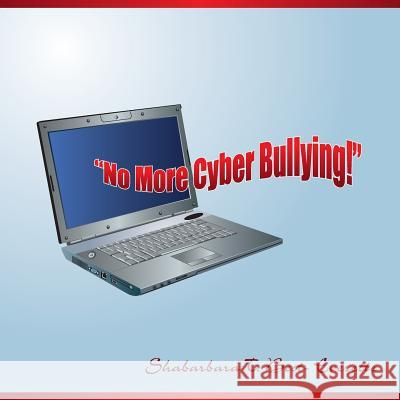 No More Cyber Bullying! Shabarbara Best 9781482362862