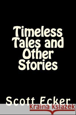 Timeless Tales and Other Stories Scott Ecker 9781482363005