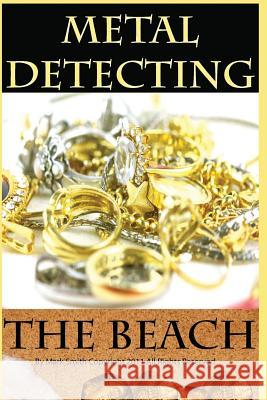 Metal Detecting the Beach Mark Smith 9781482365184