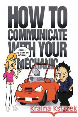 How to Communicate with Your Mechanic: How to Communicate with Your Mechanic MR Jackie Ray Winters 9781482374537