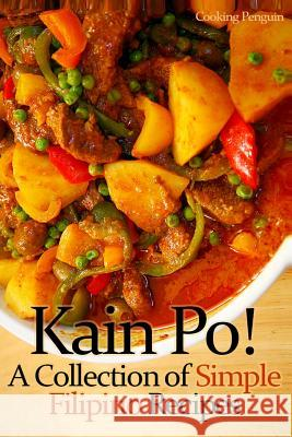 Kain Po! a Collection of Simple Filipino Recipes Cooking Penguin 9781482386059