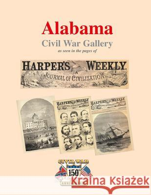 Alabama Civil War Gallery: As Seen in the Pages of Harper's Weekly Randy P. Decui 9781482397697