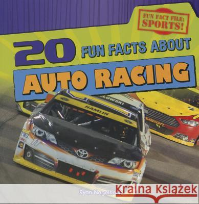 20 Fun Facts about Auto Racing Ryan Nagelhout 9781482439632