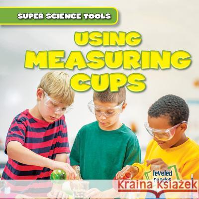 Using Measuring Cups Abigail B. Roberts 9781482463996