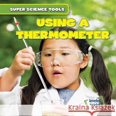Using a Thermometer Abigail B. Roberts 9781482464115