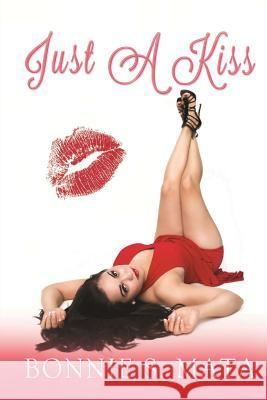 Just a Kiss Bonnie S. Mata 9781482536126 Createspace