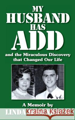 My Husband Has Add and the Miraculous Discovery That Changed Our Life Linda Rosenbaum 9781482607284