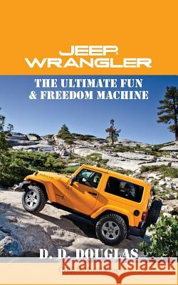 Jeep Wrangler the Ultimate Fun & Freedom Machine D. D. Douglas 9781482610321