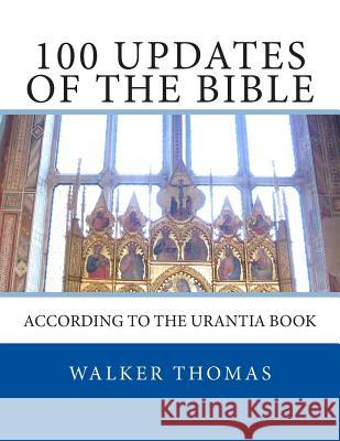 100 Updates of the Bible: According to the Urantia Book Walker Thomas 9781482637205
